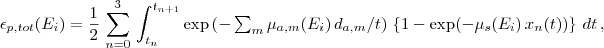 \epsilon_{p,tot}(E_i)=\frac{1}{2}\,\sum_{n=0}^{3} \, \int_{t_{n}}^{t_{n+1}}\exp \left ( -\textstyle \sum_m \mu_{a,m}(E_i)\,d_{a,m}/t \right ) \, \left \{ 1- \exp (-\mu_{s}(E_i)\,x_n(t)) \right \} \,dt\,,